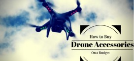 How to Buy Drone Accessories On A Budget